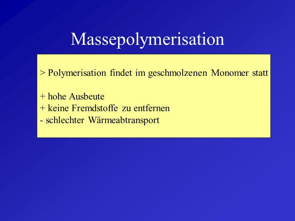 Suspensionspolymerisation > Monomer nicht im Trägerstoff löslich > Monomer wird durch Rühren zu Tröpfchen verteilt > Polymerisation findet in den Tröp