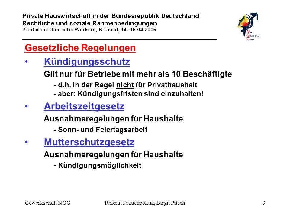 Gewerkschaft NGGReferat Frauenpolitik, Birgit Pitsch3 Gesetzliche Regelungen Kündigungsschutz Gilt nur für Betriebe mit mehr als 10 Beschäftigte - d.h