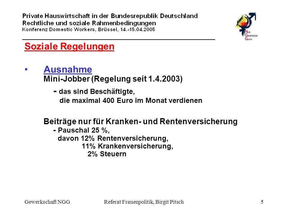 Gewerkschaft NGGReferat Frauenpolitik, Birgit Pitsch5 Soziale Regelungen Ausnahme Mini-Jobber (Regelung seit 1.4.2003) - das sind Beschäftigte, die ma