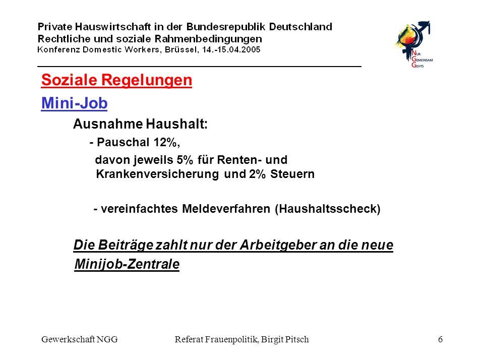 Gewerkschaft NGGReferat Frauenpolitik, Birgit Pitsch6 Soziale Regelungen Mini-Job Ausnahme Haushalt: - Pauschal 12%, davon jeweils 5% für Renten- und