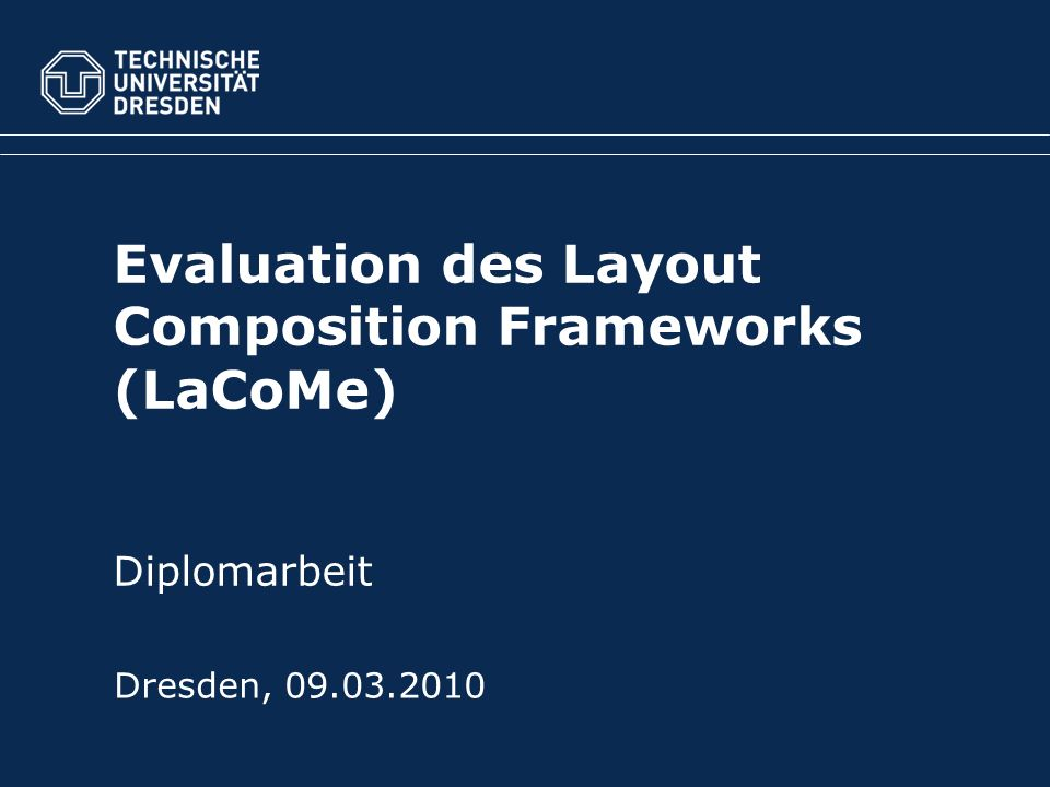 Evaluation des Layout Composition Frameworks (LaCoMe) Diplomarbeit Dresden, 09.03.2010