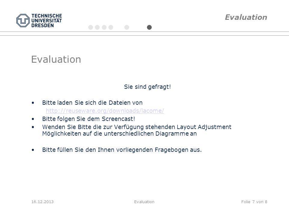 Evaluation Sie sind gefragt! Bitte laden Sie sich die Dateien von http://reuseware.org/downloads/lacome/ Bitte folgen Sie dem Screencast! Wenden Sie B