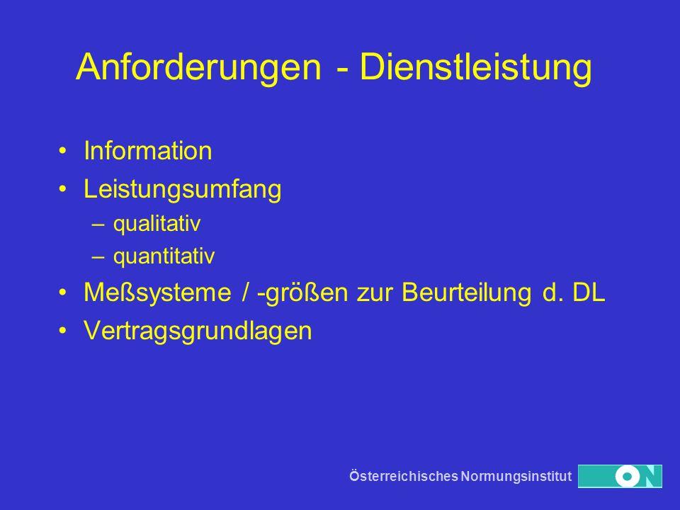 Österreichisches Normungsinstitut Anforderungen - Dienstleistung Information Leistungsumfang –qualitativ –quantitativ Meßsysteme / -größen zur Beurtei