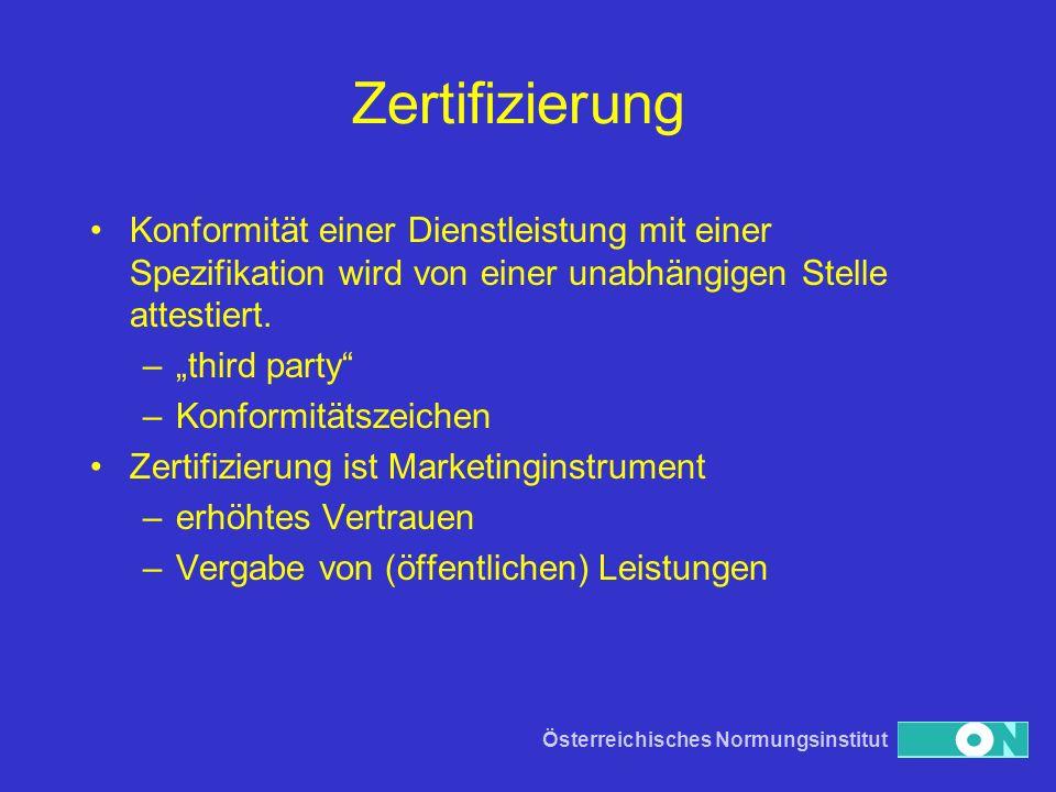Österreichisches Normungsinstitut Zertifizierung Konformität einer Dienstleistung mit einer Spezifikation wird von einer unabhängigen Stelle attestier
