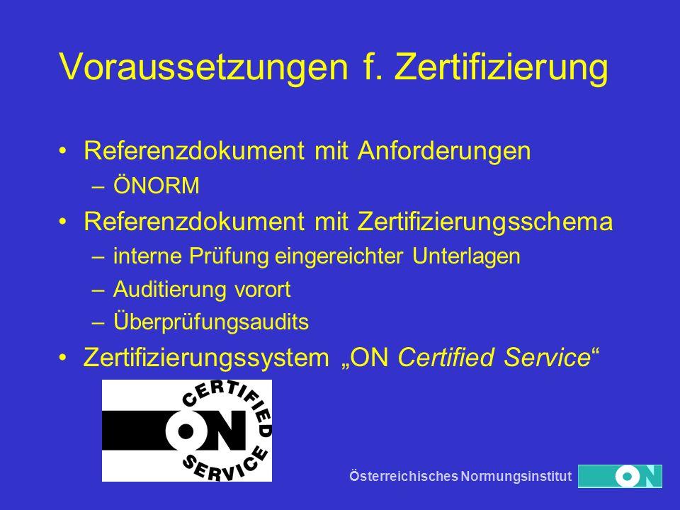 Österreichisches Normungsinstitut Voraussetzungen f. Zertifizierung Referenzdokument mit Anforderungen –ÖNORM Referenzdokument mit Zertifizierungssche