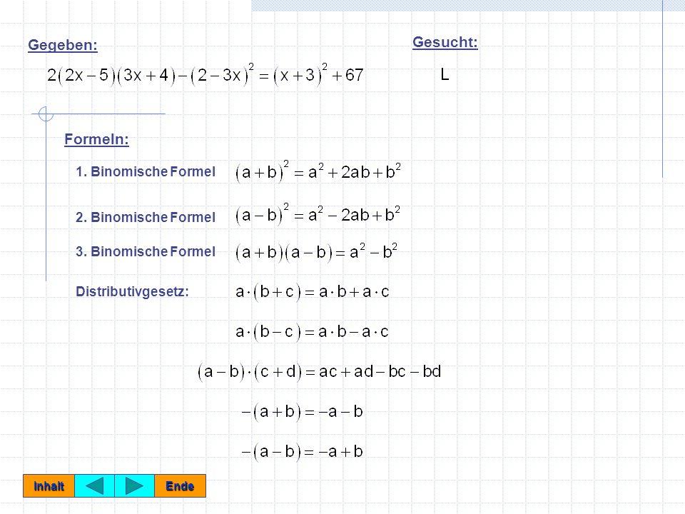 Gegeben: Gesucht: Formeln: 1.Binomische Formel 2.