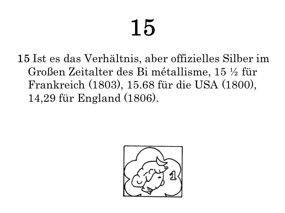 15 15 Ist es das Verhältnis, aber offizielles Silber im Großen Zeitalter des Bi métallisme, 15 ½ für Frankreich (1803), 15.68 für die USA (1800), 14,2