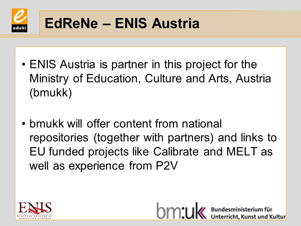 ENIS Austria is partner in this project for the Ministry of Education, Culture and Arts, Austria (bmukk) bmukk will offer content from national reposi