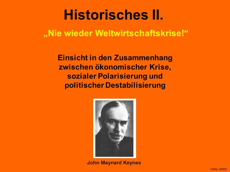 Historisches II. John Maynard Keynes PeWa -WEED Nie wieder Weltwirtschaftskrise! Einsicht in den Zusammenhang zwischen ökonomischer Krise, sozialer Po