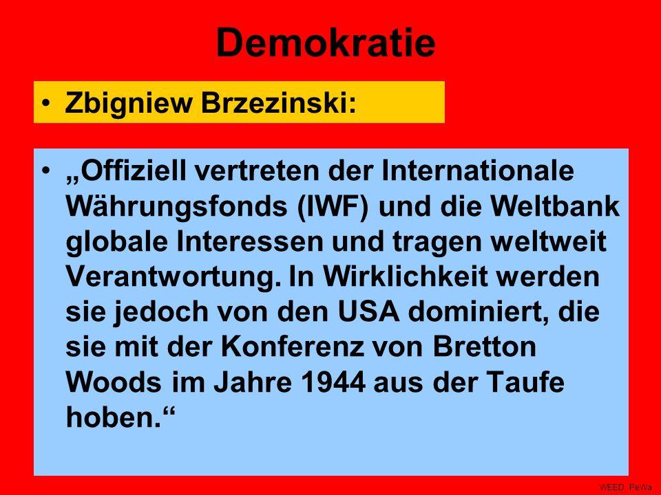 Demokratie Offiziell vertreten der Internationale Währungsfonds (IWF) und die Weltbank globale Interessen und tragen weltweit Verantwortung. In Wirkli