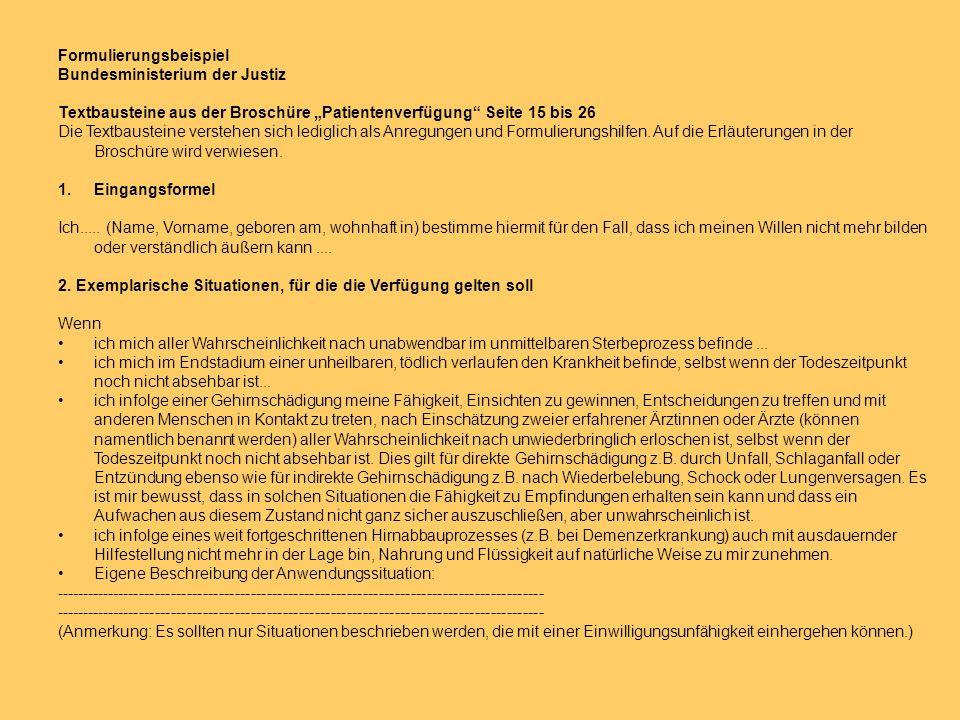 Formulierungsbeispiel Bundesministerium der Justiz Textbausteine aus der Broschüre Patientenverfügung Seite 15 bis 26 Die Textbausteine verstehen sich