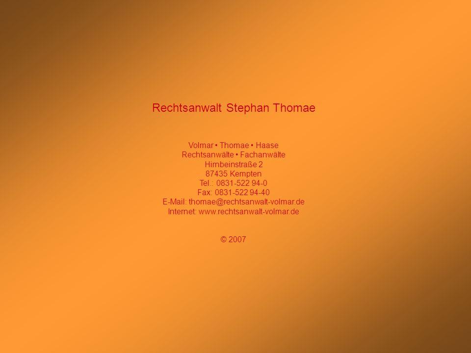 Rechtsanwalt Stephan Thomae Volmar Thomae Haase Rechtsanwälte Fachanwälte Hirnbeinstraße 2 87435 Kempten Tel.: 0831-522 94-0 Fax: 0831-522 94-40 E-Mai