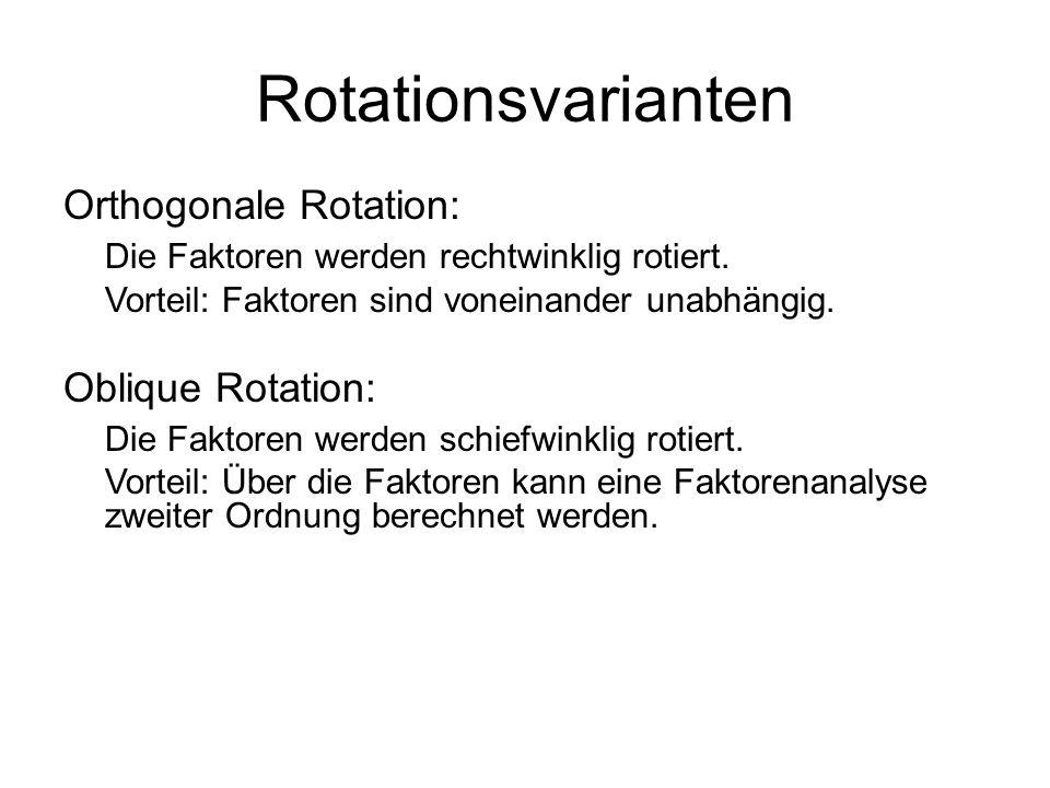 Rotationsvarianten Orthogonale Rotation: Die Faktoren werden rechtwinklig rotiert. Vorteil: Faktoren sind voneinander unabhängig. Oblique Rotation: Di
