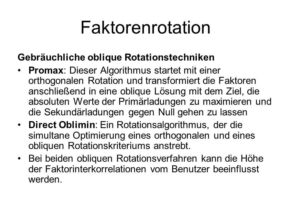 Faktorenrotation Gebräuchliche oblique Rotationstechniken Promax: Dieser Algorithmus startet mit einer orthogonalen Rotation und transformiert die Fak