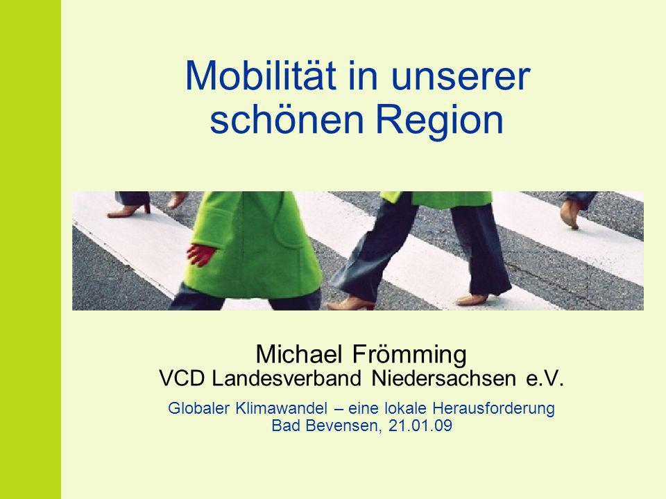 Mobilität in unserer schönen Region Michael Frömming VCD Landesverband Niedersachsen e.V. Globaler Klimawandel – eine lokale Herausforderung Bad Beven