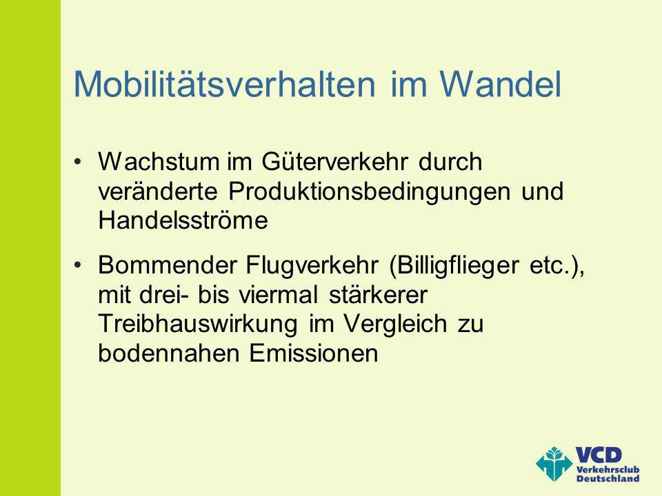 Mobilitätsverhalten im Wandel Wachstum im Güterverkehr durch veränderte Produktionsbedingungen und Handelsströme Bommender Flugverkehr (Billigflieger