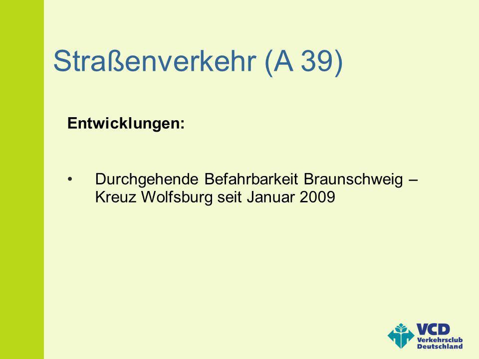 Straßenverkehr (A 39) Entwicklungen: Durchgehende Befahrbarkeit Braunschweig – Kreuz Wolfsburg seit Januar 2009