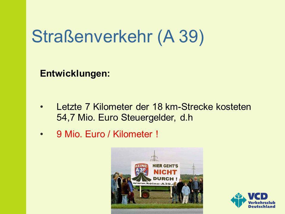 Straßenverkehr (A 39) Entwicklungen: Letzte 7 Kilometer der 18 km-Strecke kosteten 54,7 Mio. Euro Steuergelder, d.h 9 Mio. Euro / Kilometer !