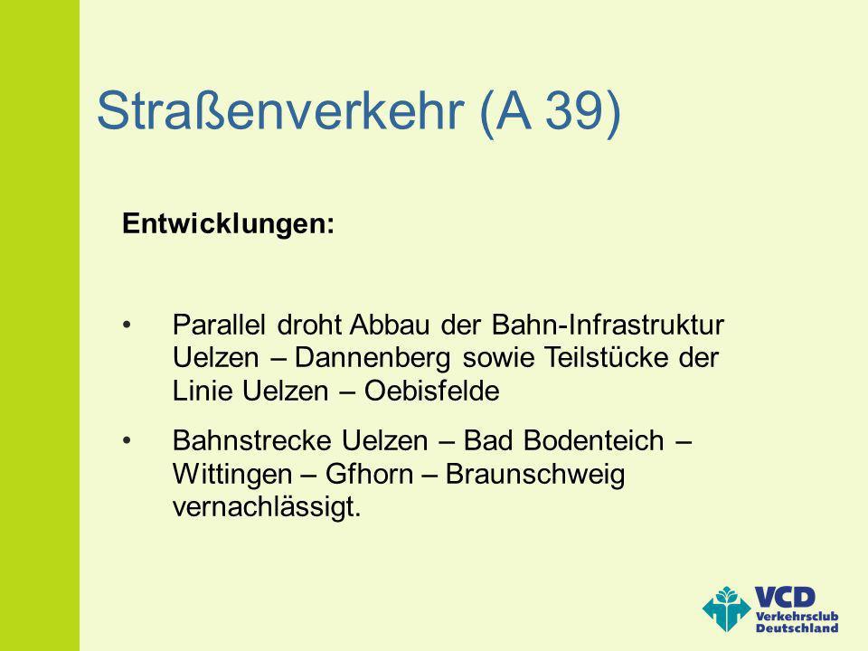 Straßenverkehr (A 39) Entwicklungen: Parallel droht Abbau der Bahn-Infrastruktur Uelzen – Dannenberg sowie Teilstücke der Linie Uelzen – Oebisfelde Ba