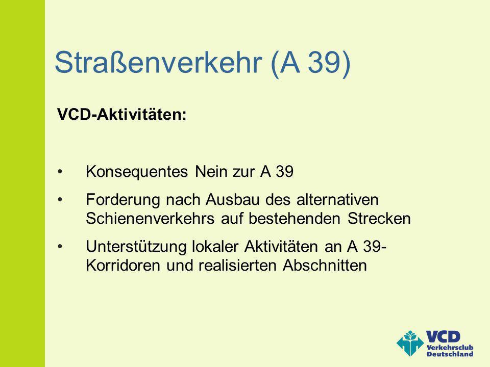 Straßenverkehr (A 39) VCD-Aktivitäten: Konsequentes Nein zur A 39 Forderung nach Ausbau des alternativen Schienenverkehrs auf bestehenden Strecken Unt