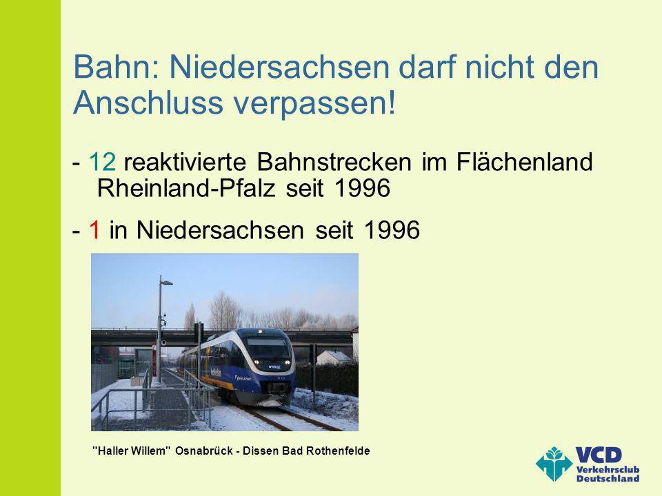 Bahn: Niedersachsen darf nicht den Anschluss verpassen! - 12 reaktivierte Bahnstrecken im Flächenland Rheinland-Pfalz seit 1996 - 1 in Niedersachsen s