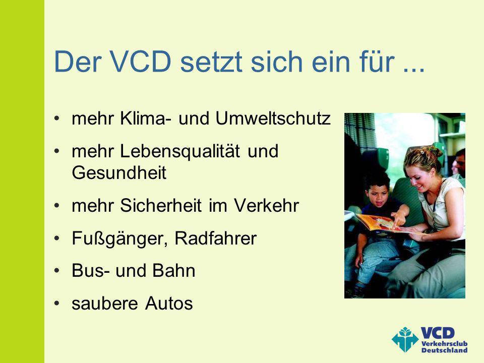 Der VCD setzt sich ein für... mehr Klima- und Umweltschutz mehr Lebensqualität und Gesundheit mehr Sicherheit im Verkehr Fußgänger, Radfahrer Bus- und