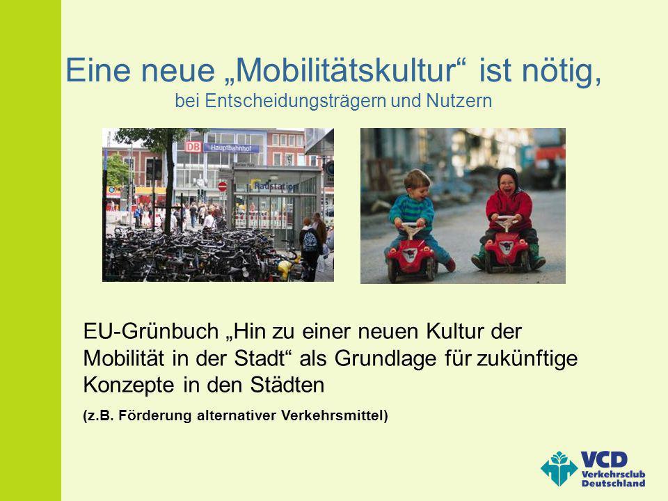 Eine neue Mobilitätskultur ist nötig, bei Entscheidungsträgern und Nutzern EU-Grünbuch Hin zu einer neuen Kultur der Mobilität in der Stadt als Grundl