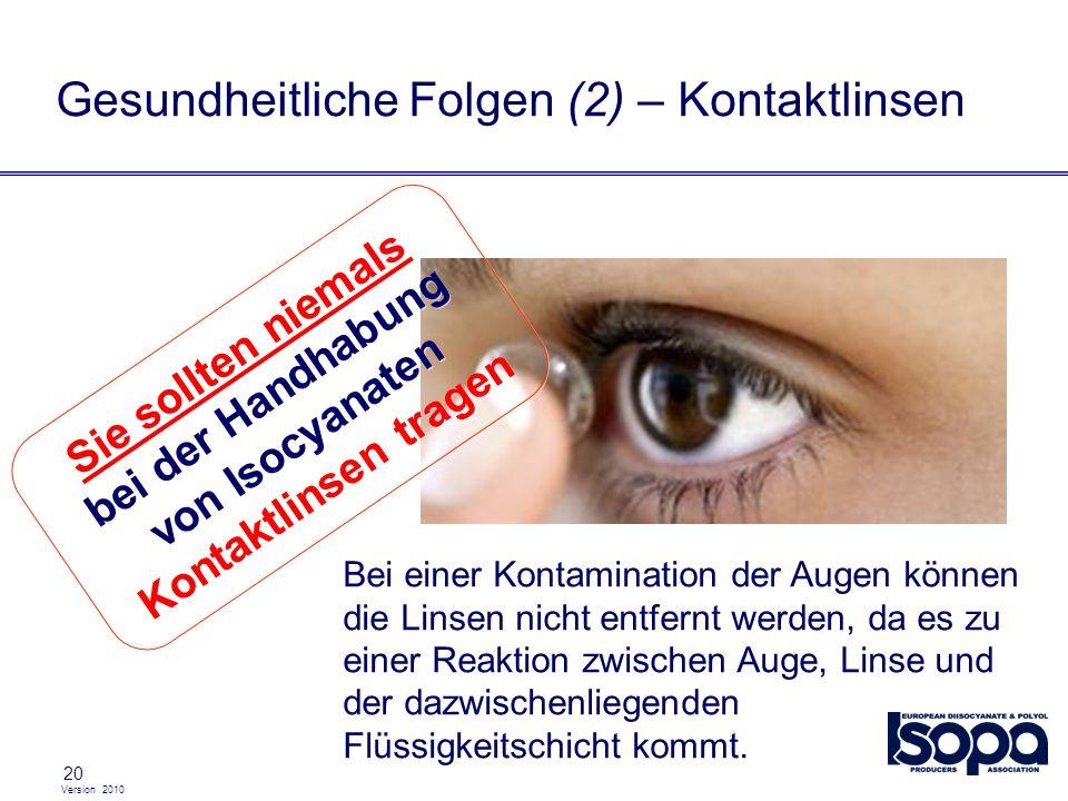 Version 2010 20 Gesundheitliche Folgen (2) – Kontaktlinsen Bei einer Kontamination der Augen können die Linsen nicht entfernt werden, da es zu einer R