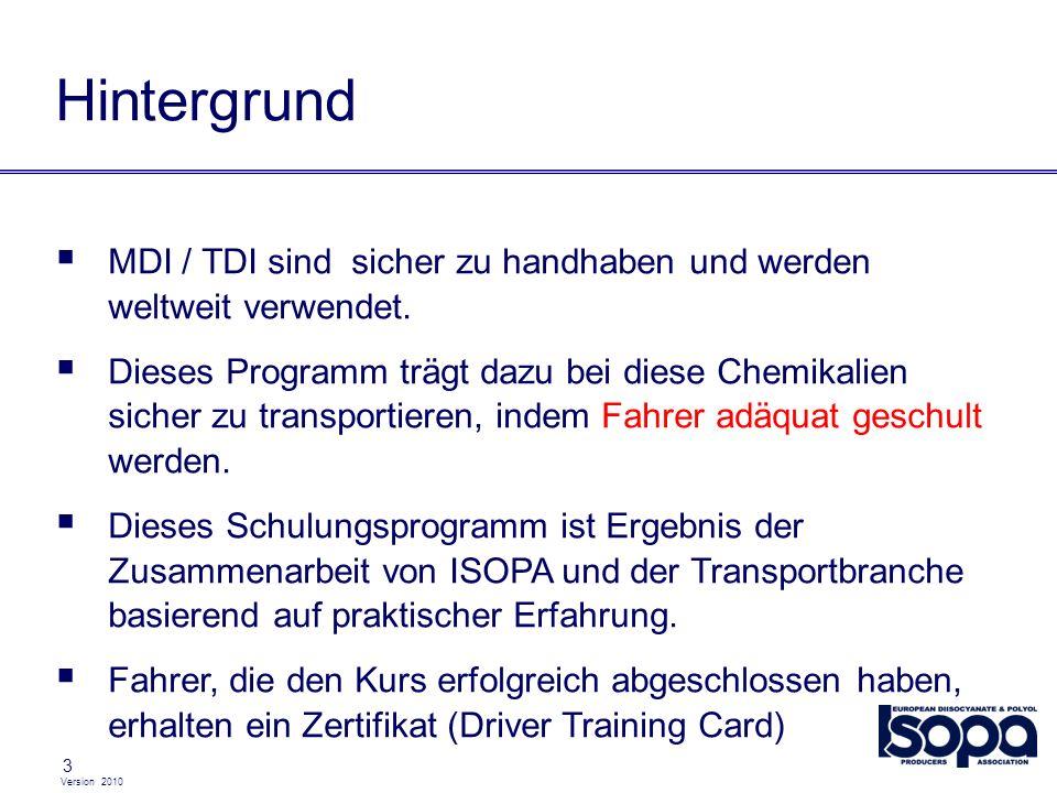 Version 2010 3 Hintergrund MDI / TDI sind sicher zu handhaben und werden weltweit verwendet. Dieses Programm trägt dazu bei diese Chemikalien sicher z