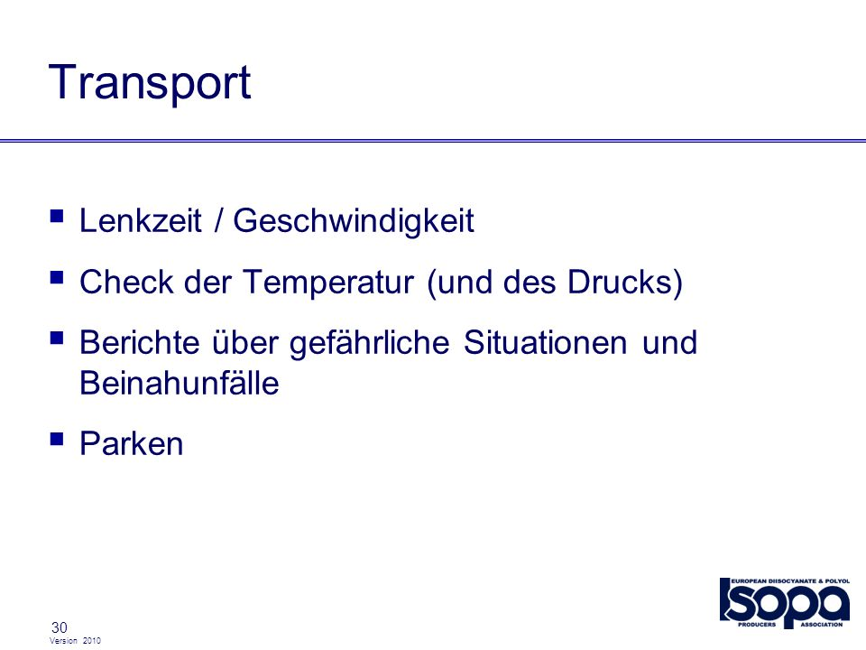 Version 2010 30 Transport Lenkzeit / Geschwindigkeit Check der Temperatur (und des Drucks) Berichte über gefährliche Situationen und Beinahunfälle Par