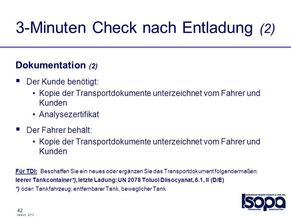 Version 2010 42 Dokumentation (2) Der Kunde benötigt: Kopie der Transportdokumente unterzeichnet vom Fahrer und Kunden Analysezertifikat Der Fahrer be