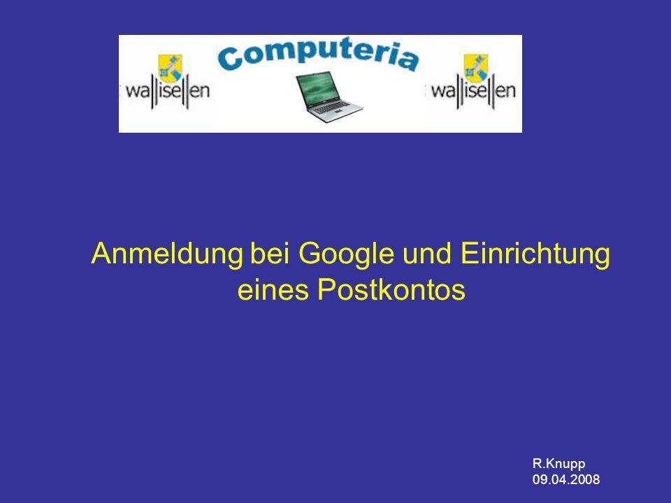Anmeldung bei Google und Einrichtung eines Postkontos R.Knupp 09.04.2008