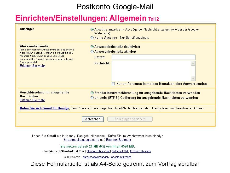 Postkonto Google-Mail Einrichten/Einstellungen: Allgemein Teil 2 Diese Formularseite ist als A4-Seite getrennt zum Vortrag abrufbar