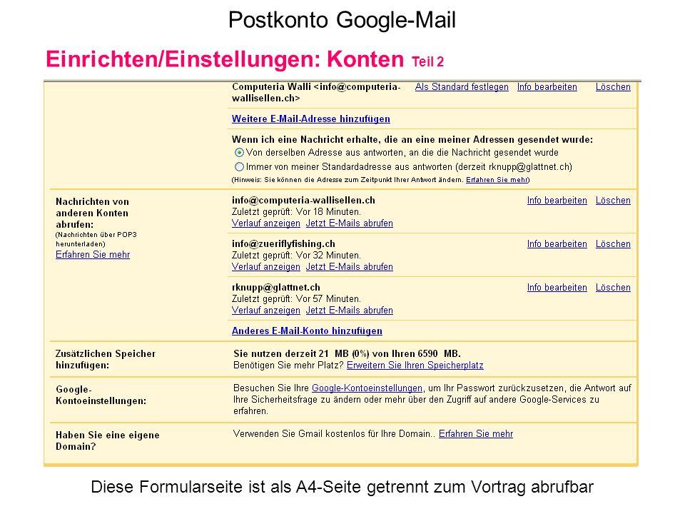 Postkonto Google-Mail Einrichten/Einstellungen: Konten Teil 2 Diese Formularseite ist als A4-Seite getrennt zum Vortrag abrufbar