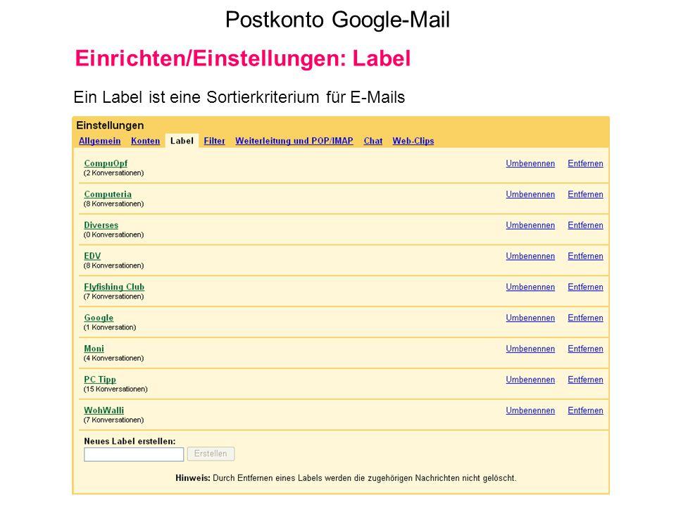 Postkonto Google-Mail Einrichten/Einstellungen: Label Ein Label ist eine Sortierkriterium für E-Mails