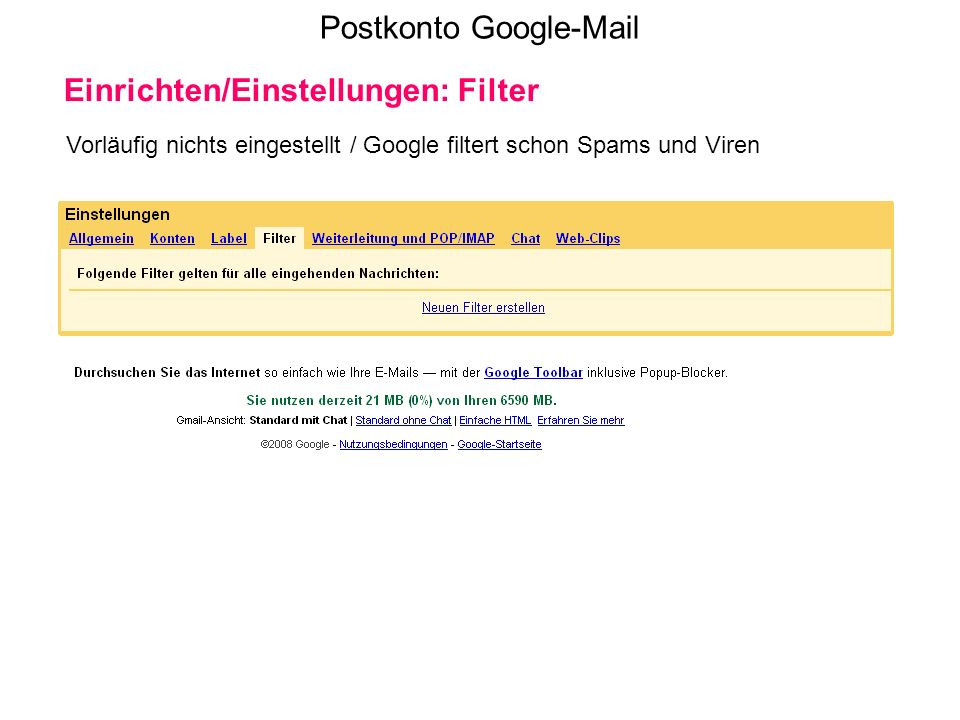 Postkonto Google-Mail Einrichten/Einstellungen: Filter Vorläufig nichts eingestellt / Google filtert schon Spams und Viren
