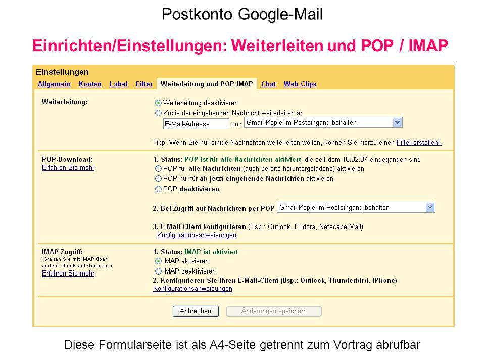 Postkonto Google-Mail Einrichten/Einstellungen: Weiterleiten und POP / IMAP Diese Formularseite ist als A4-Seite getrennt zum Vortrag abrufbar