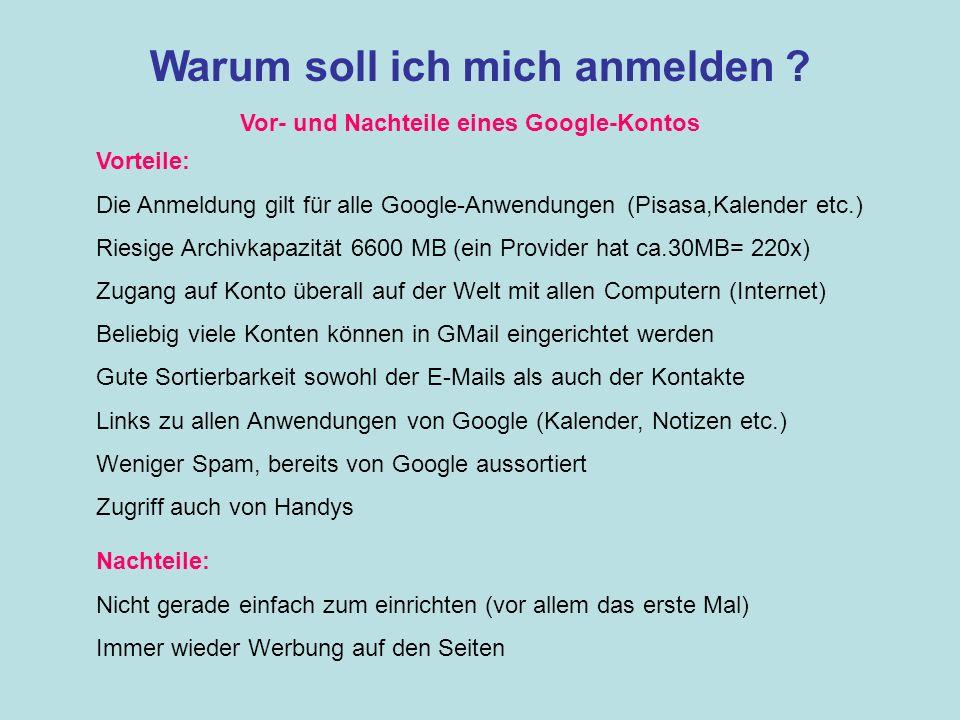 Warum soll ich mich anmelden ? Vor- und Nachteile eines Google-Kontos Vorteile: Die Anmeldung gilt für alle Google-Anwendungen (Pisasa,Kalender etc.)