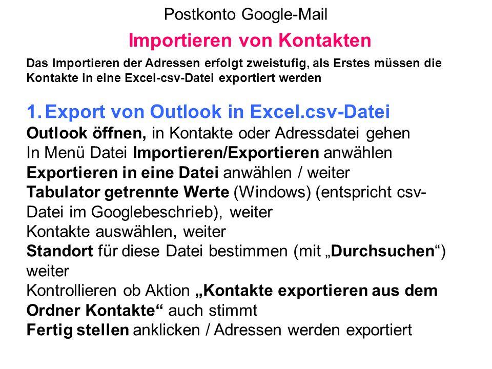 Postkonto Google-Mail Importieren von Kontakten 1.Export von Outlook in Excel.csv-Datei Outlook öffnen, in Kontakte oder Adressdatei gehen In Menü Dat