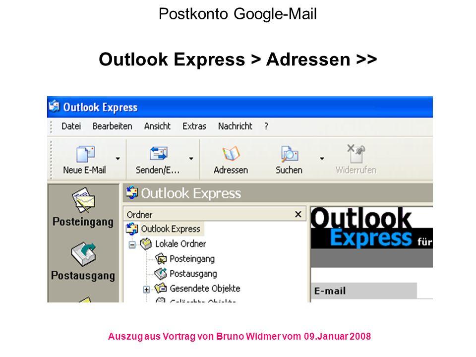 Postkonto Google-Mail Outlook Express > Adressen >> Auszug aus Vortrag von Bruno Widmer vom 09.Januar 2008