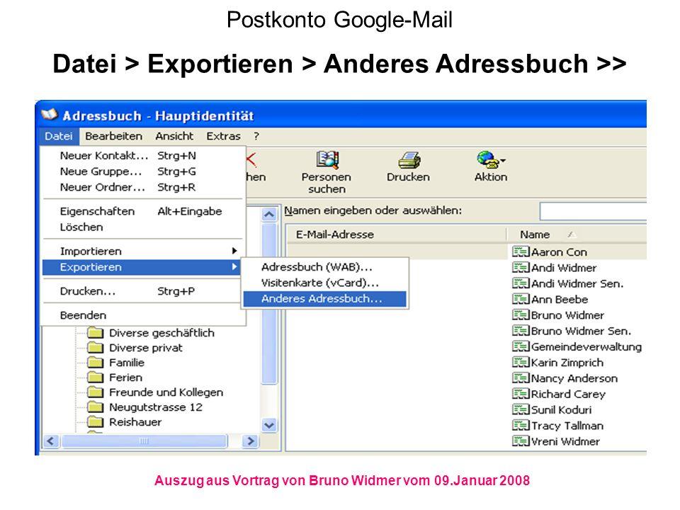 Postkonto Google-Mail Datei > Exportieren > Anderes Adressbuch >> Auszug aus Vortrag von Bruno Widmer vom 09.Januar 2008
