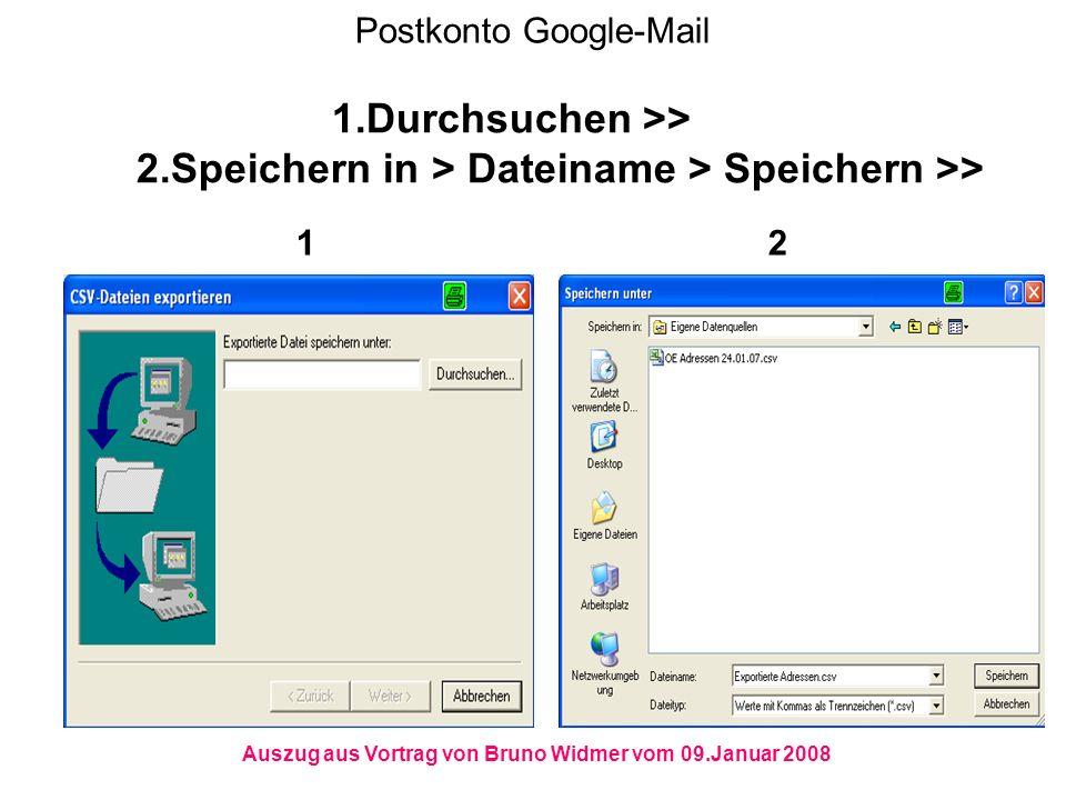 Postkonto Google-Mail 1.Durchsuchen >> 2.Speichern in > Dateiname > Speichern >> 1 2 Auszug aus Vortrag von Bruno Widmer vom 09.Januar 2008