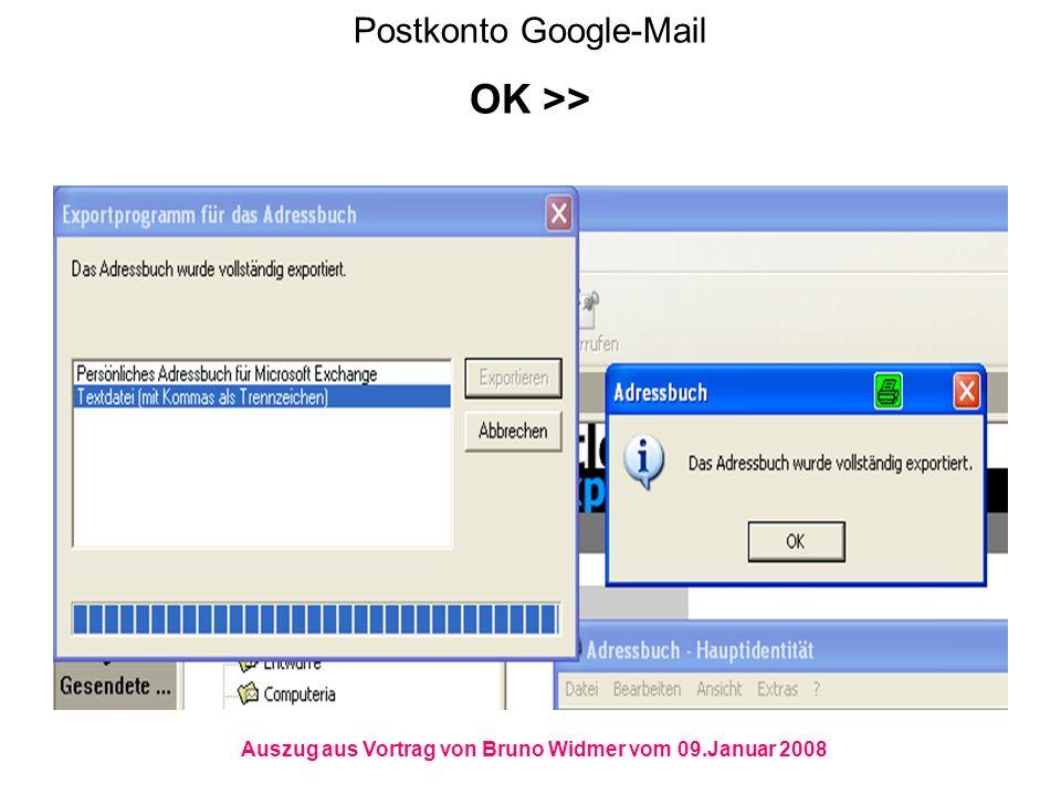 Postkonto Google-Mail OK >> Auszug aus Vortrag von Bruno Widmer vom 09.Januar 2008