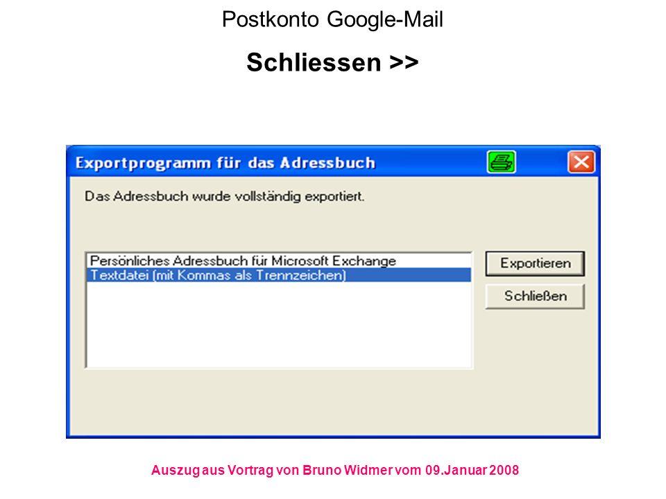 Postkonto Google-Mail Schliessen >> Auszug aus Vortrag von Bruno Widmer vom 09.Januar 2008