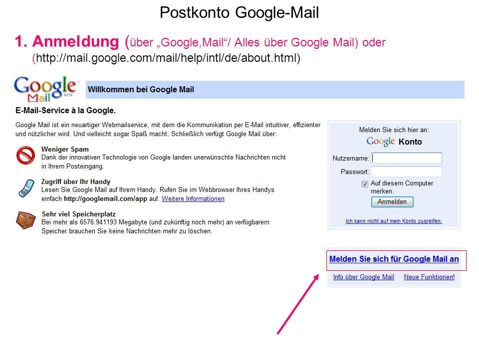 Postkonto Google-Mail 1.Anmeldung ( über Google,Mail/ Alles über Google Mail) oder (http://mail.google.com/mail/help/intl/de/about.html)