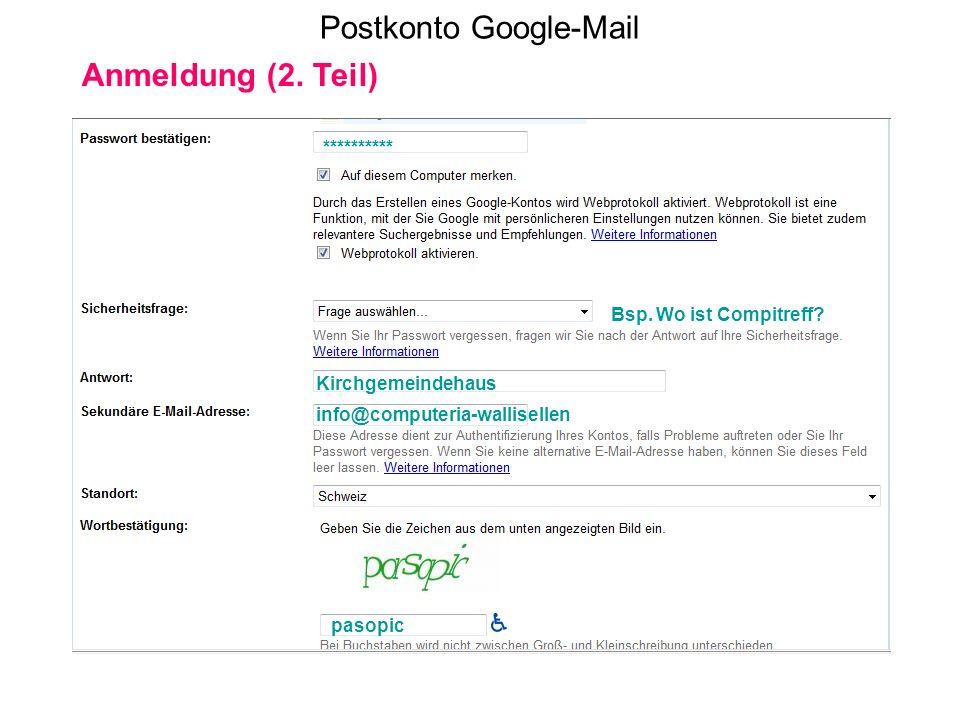 Postkonto Google-Mail Anmeldung (2. Teil) Bsp. Wo ist Compitreff? ********** info@computeria-wallisellen Kirchgemeindehaus pasopic