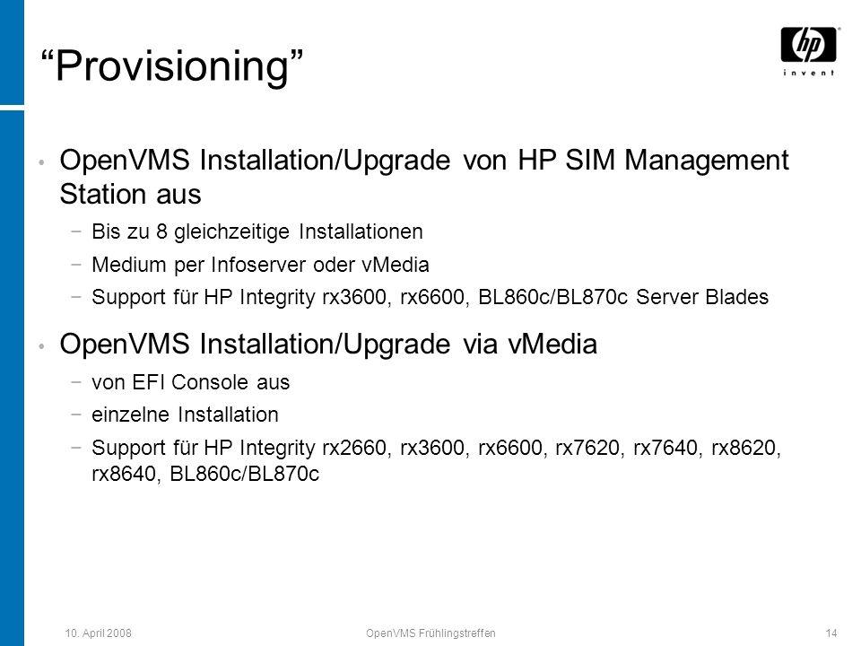 10. April 2008OpenVMS Frühlingstreffen14 Provisioning OpenVMS Installation/Upgrade von HP SIM Management Station aus Bis zu 8 gleichzeitige Installati