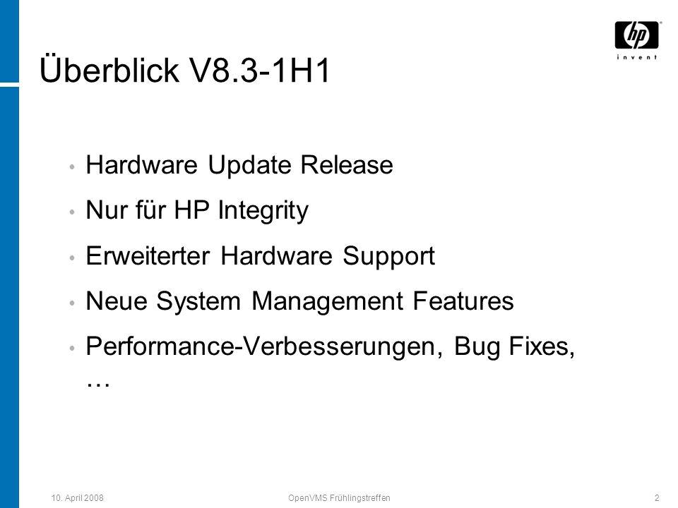 10. April 2008OpenVMS Frühlingstreffen2 Überblick V8.3-1H1 Hardware Update Release Nur für HP Integrity Erweiterter Hardware Support Neue System Manag
