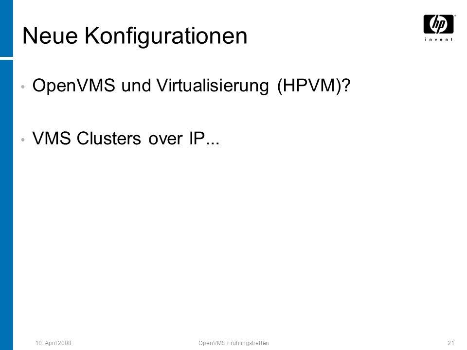 10. April 2008OpenVMS Frühlingstreffen21 Neue Konfigurationen OpenVMS und Virtualisierung (HPVM)? VMS Clusters over IP...