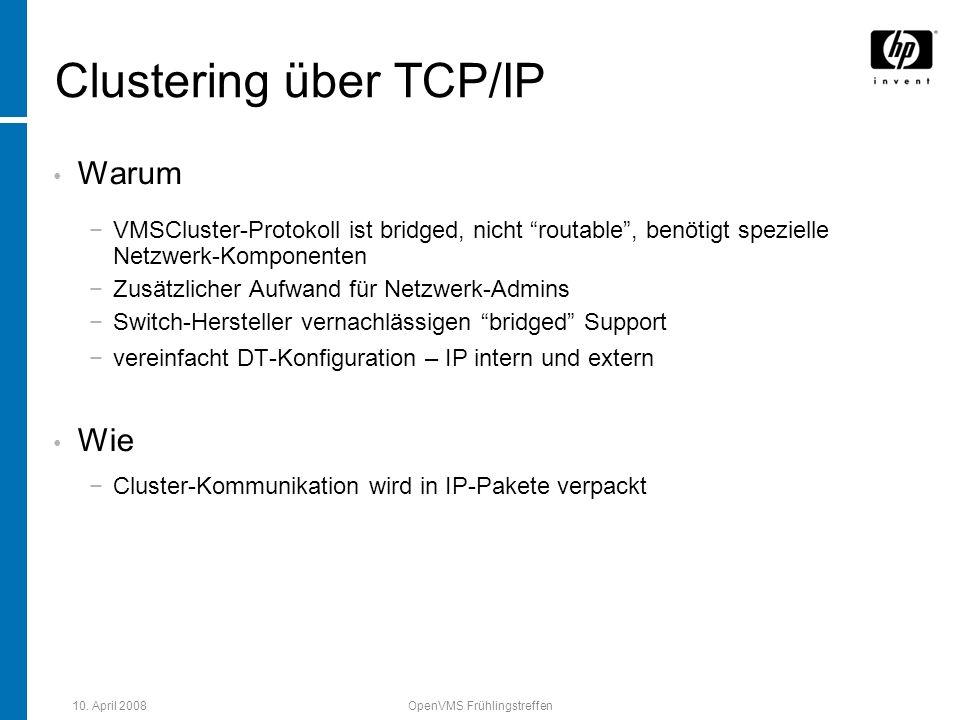 10. April 2008OpenVMS Frühlingstreffen Clustering über TCP/IP Warum VMSCluster-Protokoll ist bridged, nicht routable, benötigt spezielle Netzwerk-Komp